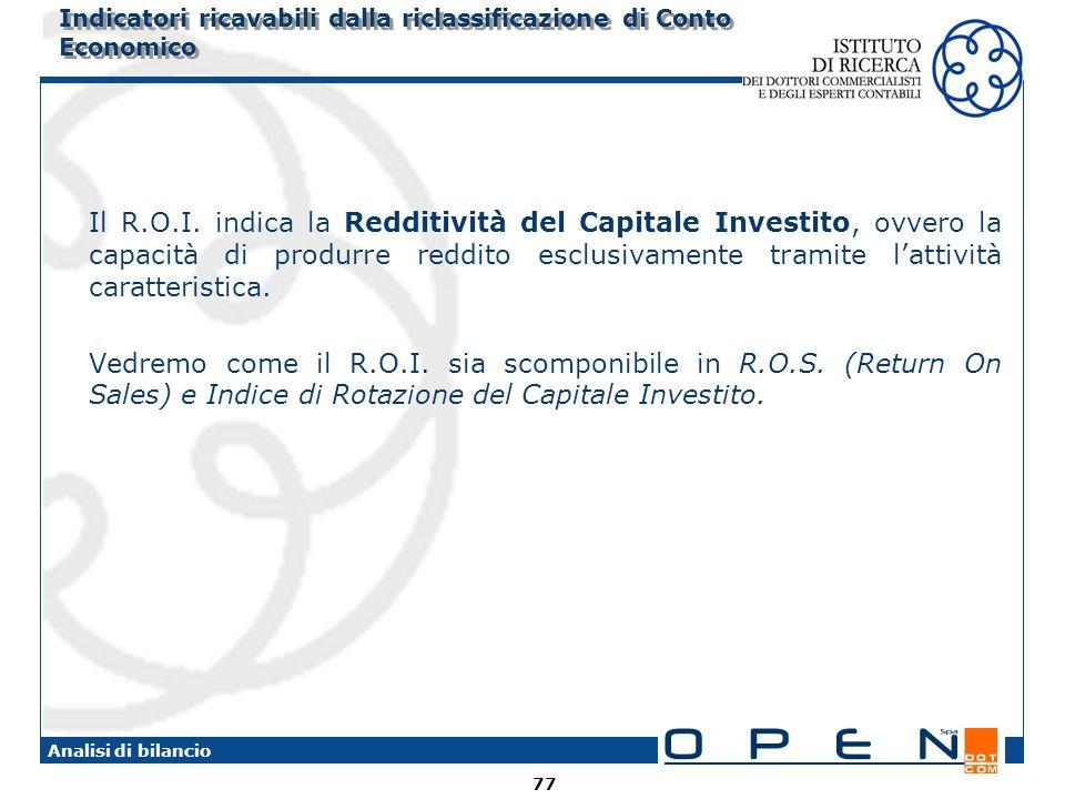 77 Analisi di bilancio Il R.O.I. indica la Redditività del Capitale Investito, ovvero la capacità di produrre reddito esclusivamente tramite lattività