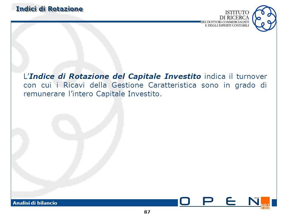 87 Analisi di bilancio LIndice di Rotazione del Capitale Investito indica il turnover con cui i Ricavi della Gestione Caratteristica sono in grado di remunerare lintero Capitale Investito.
