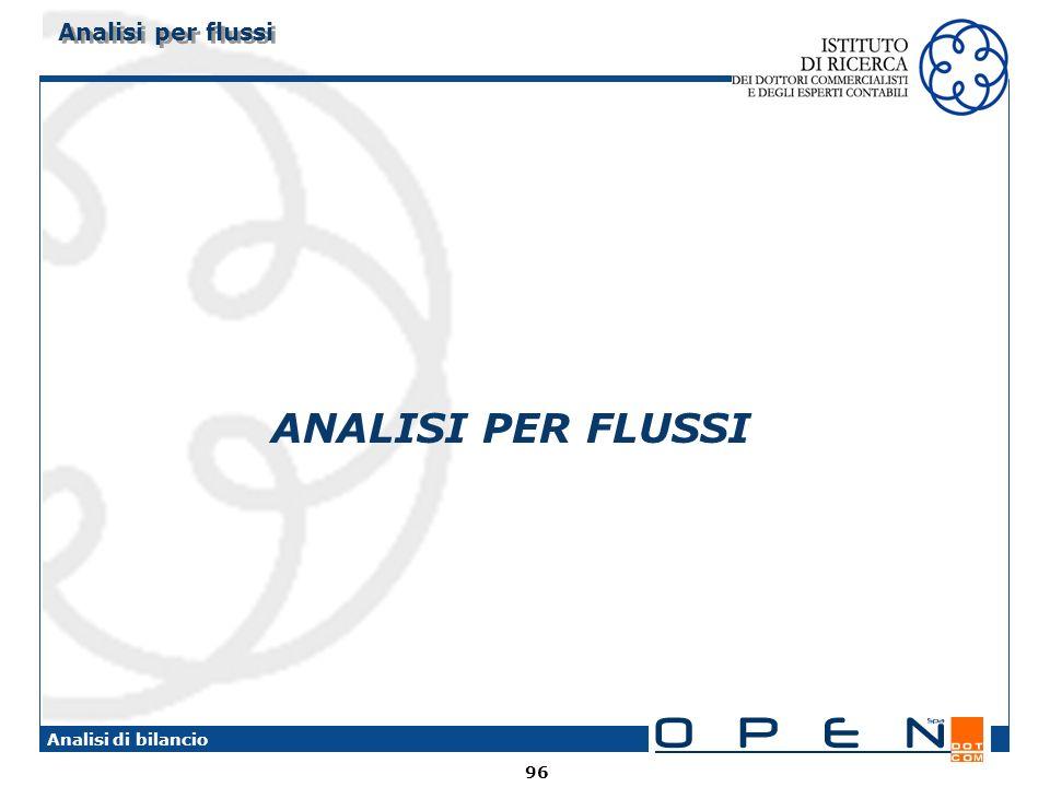 96 Analisi di bilancio ANALISI PER FLUSSI Analisi per flussi