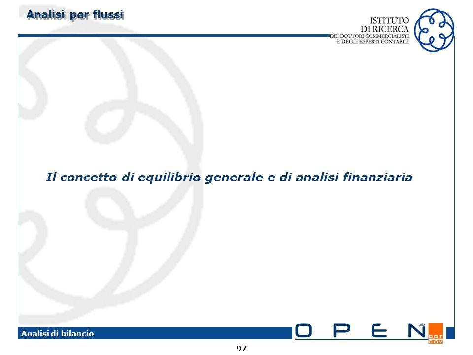 97 Analisi di bilancio Analisi per flussi Il concetto di equilibrio generale e di analisi finanziaria