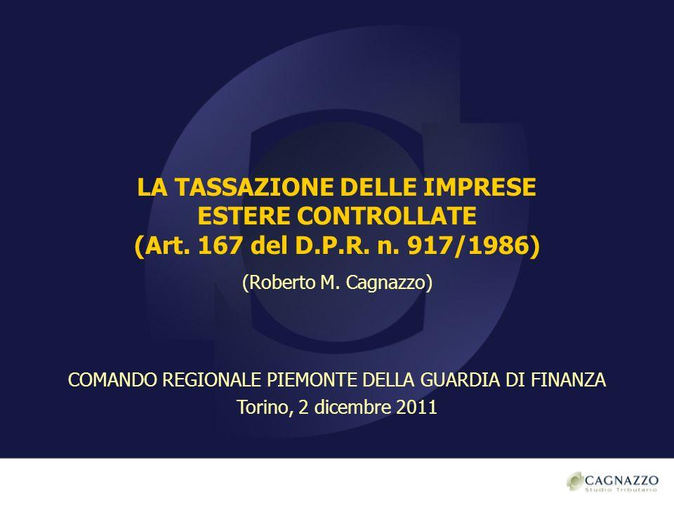 LA TASSAZIONE DELLE IMPRESE ESTERE CONTROLLATE (Art. 167 del D.P.R. n. 917/1986) (Roberto M. Cagnazzo) COMANDO REGIONALE PIEMONTE DELLA GUARDIA DI FIN