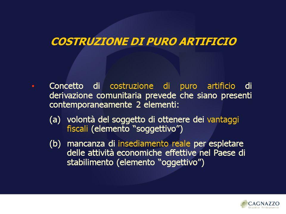 COSTRUZIONE DI PURO ARTIFICIO Concetto di costruzione di puro artificio di derivazione comunitaria prevede che siano presenti contemporaneamente 2 ele