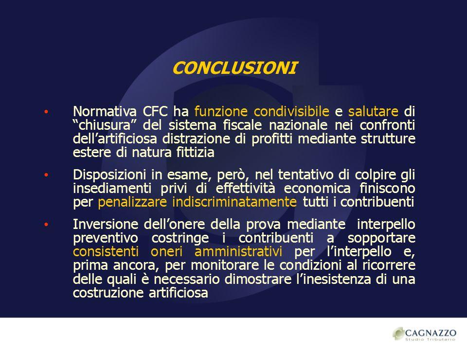 CONCLUSIONI Normativa CFC ha funzione condivisibile e salutare di chiusura del sistema fiscale nazionale nei confronti dellartificiosa distrazione di