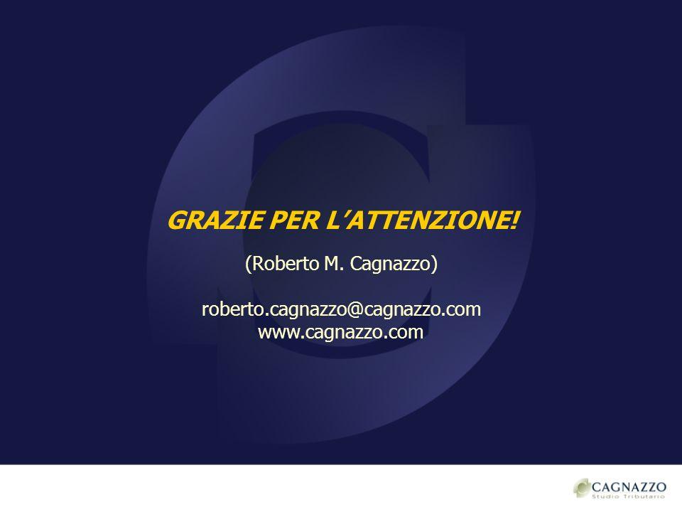 GRAZIE PER LATTENZIONE! (Roberto M. Cagnazzo) roberto.cagnazzo@cagnazzo.com www.cagnazzo.com