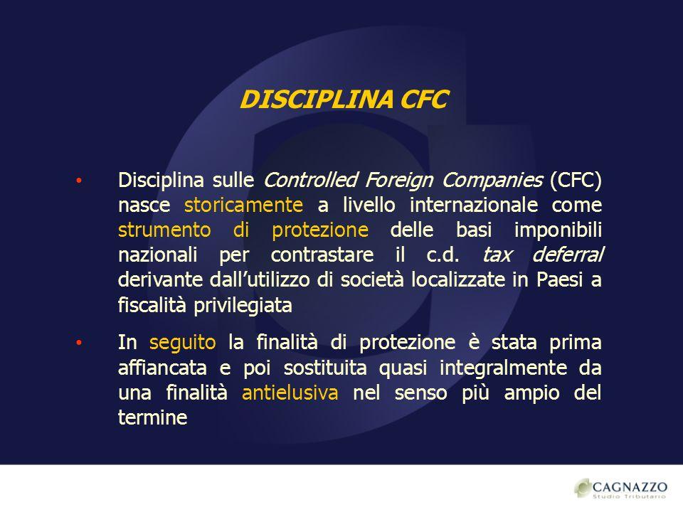 REGIME TRIBUTARIO INTERNO CFC Disciplina CFC è finalizzata ad attrarre a tassazione in Italia i redditi prodotti in Paesi a regime fiscale privilegiato utilizzando il c.d.