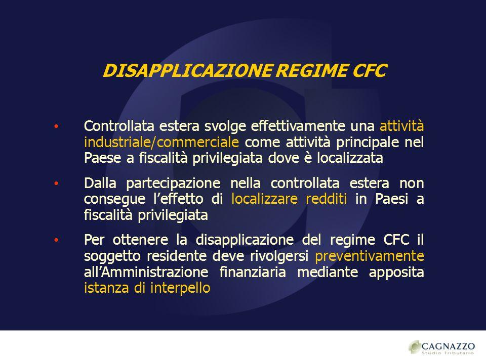 DISAPPLICAZIONE REGIME CFC Controllata estera svolge effettivamente una attività industriale/commerciale come attività principale nel Paese a fiscalit