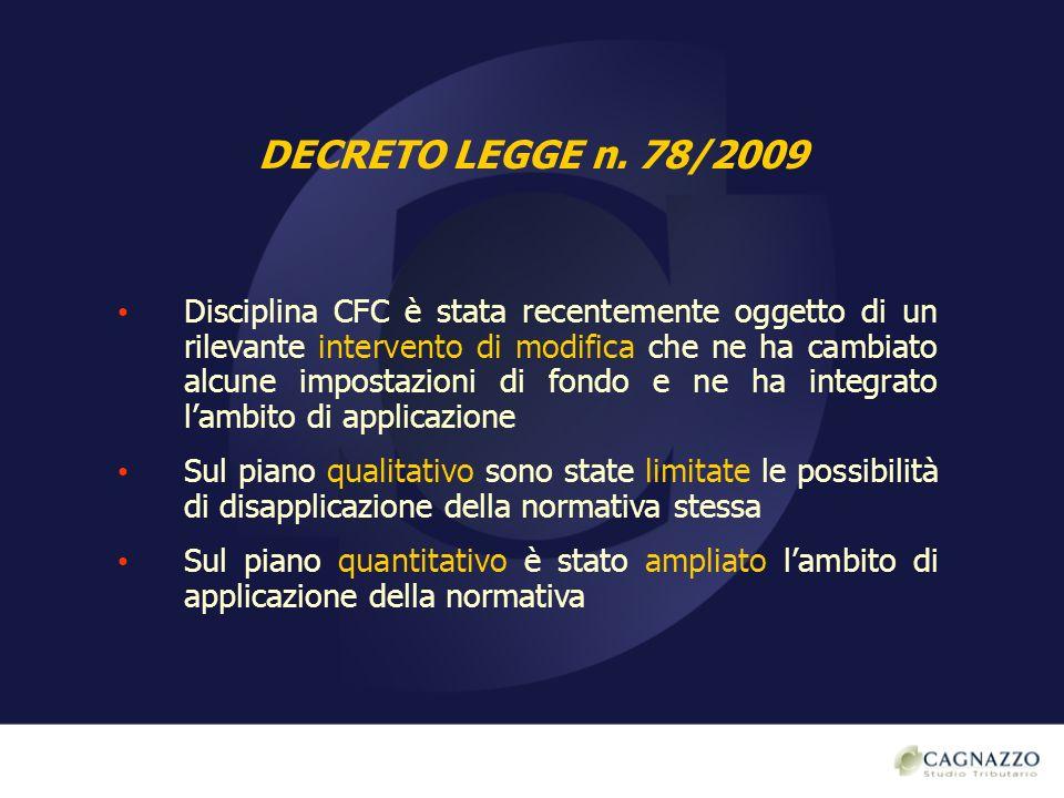 DECRETO LEGGE n. 78/2009 Disciplina CFC è stata recentemente oggetto di un rilevante intervento di modifica che ne ha cambiato alcune impostazioni di