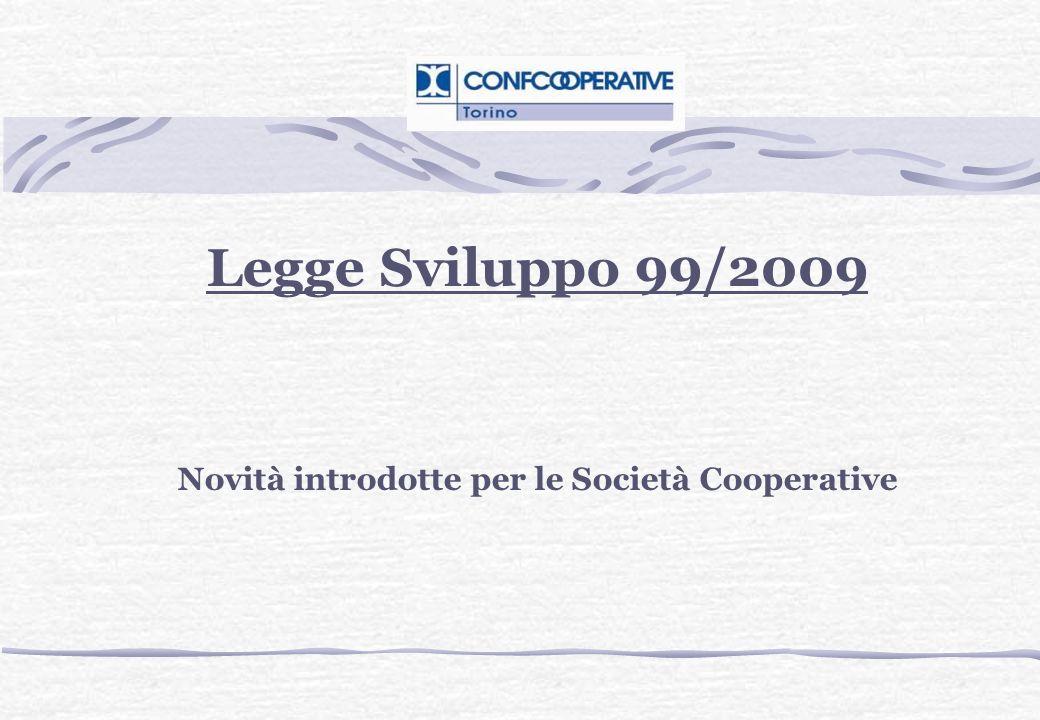 Legge Sviluppo 99/2009 Novità introdotte per le Società Cooperative