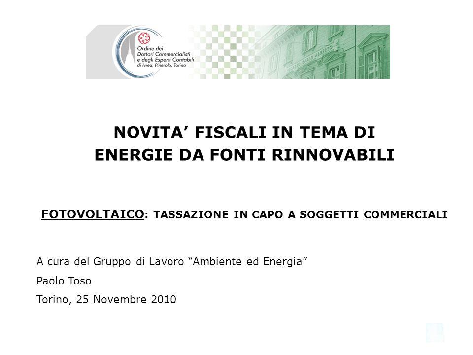 Gruppo di Lavoro Ambiente ed Energia 22 FOTOVOLTAICO: TASSAZIONE IN CAPO A SOGGETTI COMMERCIALI Il regime IVA e le imposte dirette con riferimento agli impianti fotovoltaici (FV) interessano i seguenti aspetti: Tariffa incentivante (se incentivo ex D.M.