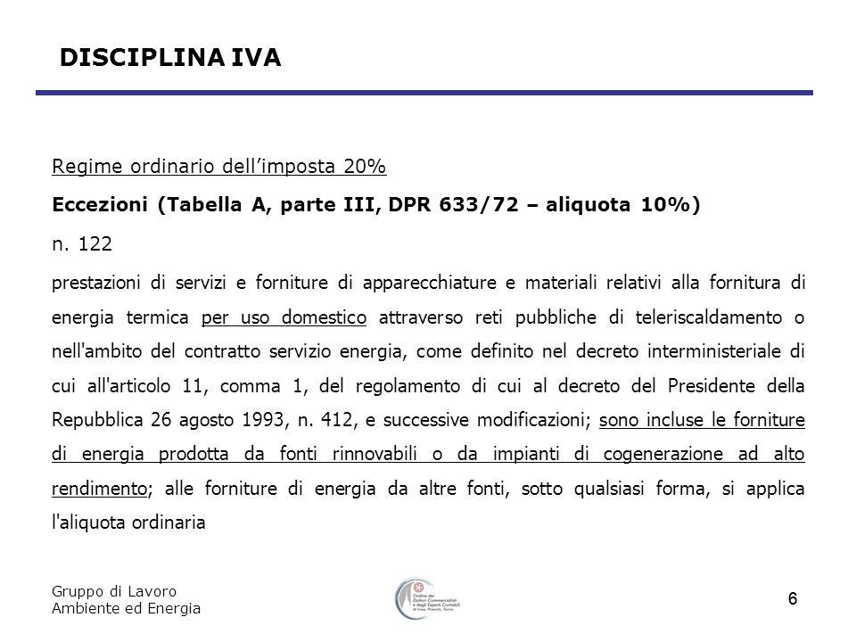 Gruppo di Lavoro Ambiente ed Energia 7 DISCIPLINA IVA Regime ordinario dellimposta 20% Eccezioni (Tabella A, parte III, DPR 633/72 – aliquota 10%) n.