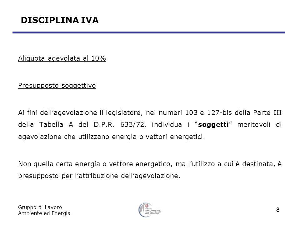 Gruppo di Lavoro Ambiente ed Energia 9 DISCIPLINA IVA Aliquota agevolata al 10% Presupposto soggettivo e oggettivo Con riferimento a quanto previsto al n.