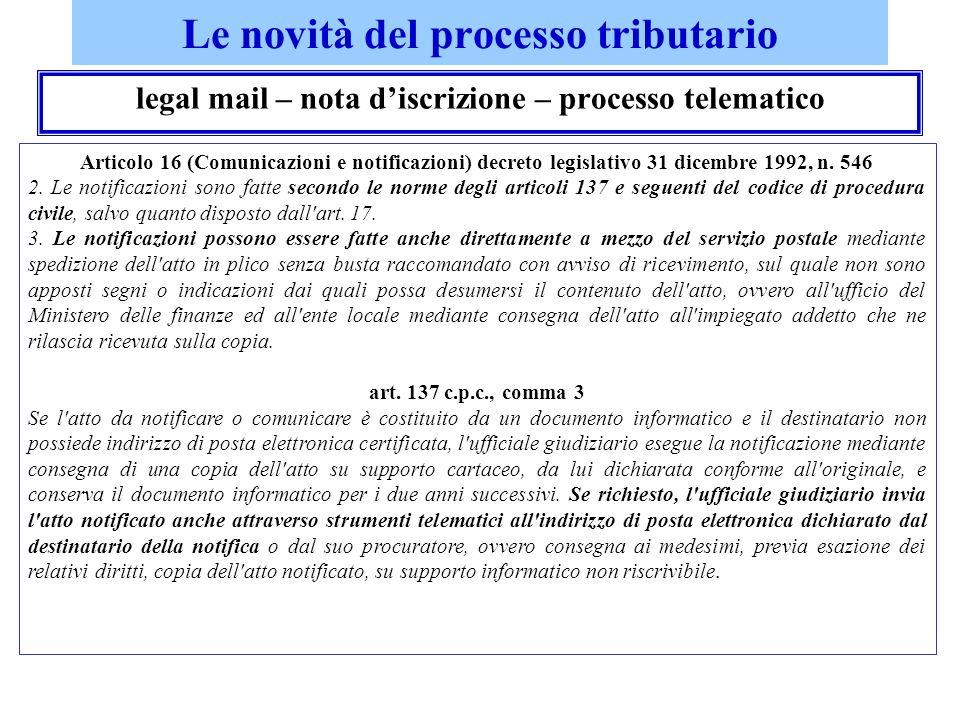 Le novità del processo tributario legal mail – nota discrizione – processo telematico Articolo 16 (Comunicazioni e notificazioni) decreto legislativo