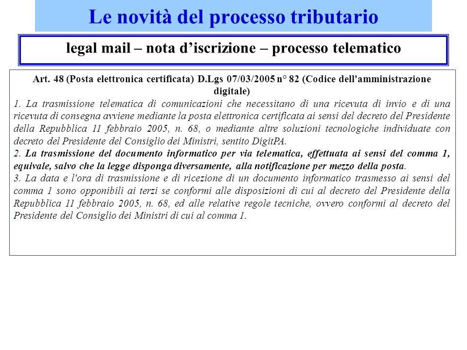 Le novità del processo tributario legal mail – nota discrizione – processo telematico Art. 48 (Posta elettronica certificata) D.Lgs 07/03/2005 n° 82 (