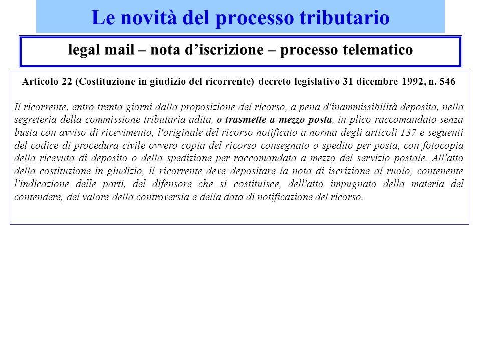 Le novità del processo tributario legal mail – nota discrizione – processo telematico Articolo 22 (Costituzione in giudizio del ricorrente) decreto le