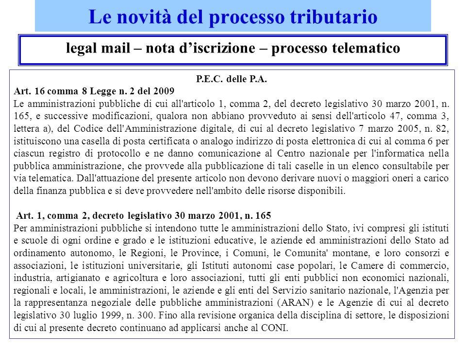 Le novità del processo tributario legal mail – nota discrizione – processo telematico P.E.C. delle P.A. Art. 16 comma 8 Legge n. 2 del 2009 Le amminis
