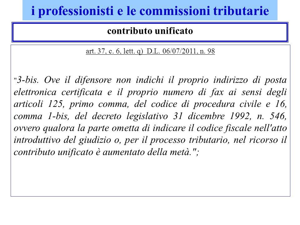 i professionisti e le commissioni tributarie contributo unificato art. 37, c. 6, lett. q) D.L. 06/07/2011, n. 98