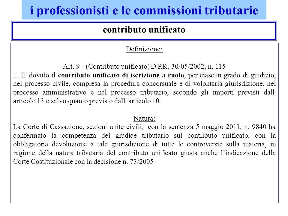 i professionisti e le commissioni tributarie contributo unificato Definizione: Art. 9 - (Contributo unificato) D.P.R. 30/05/2002, n. 115 1. E' dovuto