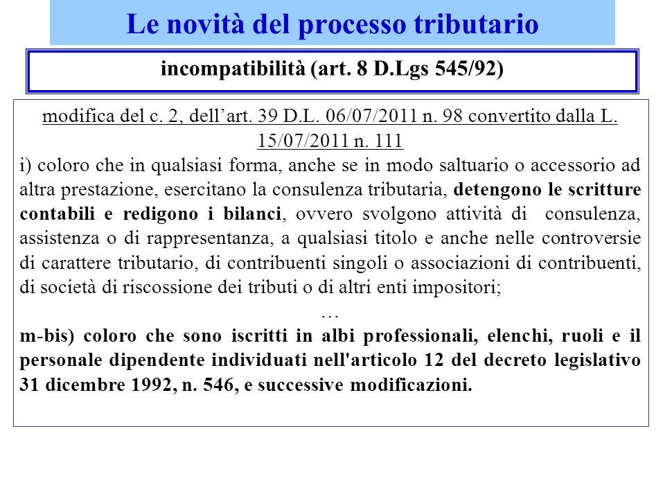 incompatibilità (art. 8 D.Lgs 545/92) modifica del c. 2, dellart. 39 D.L. 06/07/2011 n. 98 convertito dalla L. 15/07/2011 n. 111 i) coloro che in qual