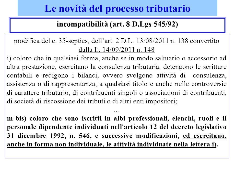 Le novità del processo tributario incompatibilità (art. 8 D.Lgs 545/92) modifica del c. 35-septies, dellart. 2 D.L. 13/08/2011 n. 138 convertito dalla