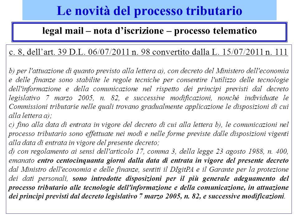 Le novità del processo tributario legal mail – nota discrizione – processo telematico c. 8, dellart. 39 D.L. 06/07/2011 n. 98 convertito dalla L. 15/0