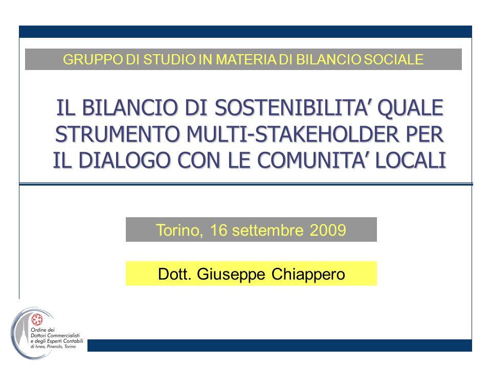 Torino, 16 settembre 2009 GRUPPO DI STUDIO IN MATERIA DI BILANCIO SOCIALE IL BILANCIO DI SOSTENIBILITA QUALE STRUMENTO MULTI-STAKEHOLDER PER IL DIALOGO CON LE COMUNITA LOCALI Dott.