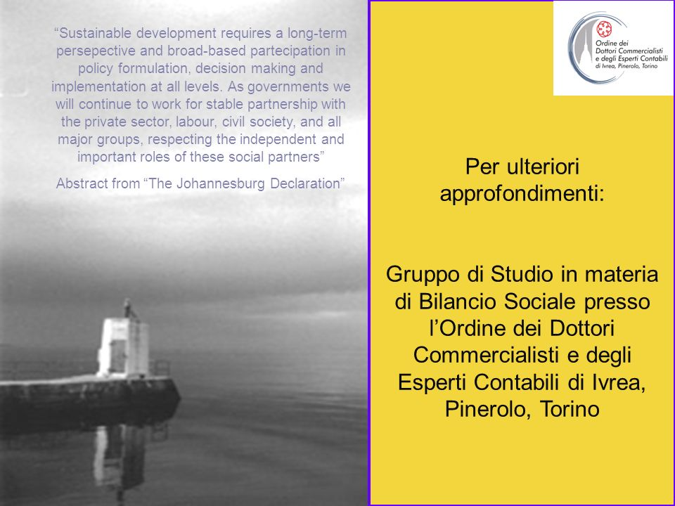 Gruppo di Studio Bilancio Sociale 26 Sustainable development requires a long-term persepective and broad-based partecipation in policy formulation, de