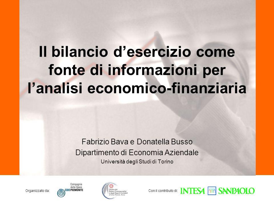 Organizzato da:Con il contributo di: Il bilancio desercizio come fonte di informazioni per lanalisi economico-finanziaria Fabrizio Bava e Donatella Bu