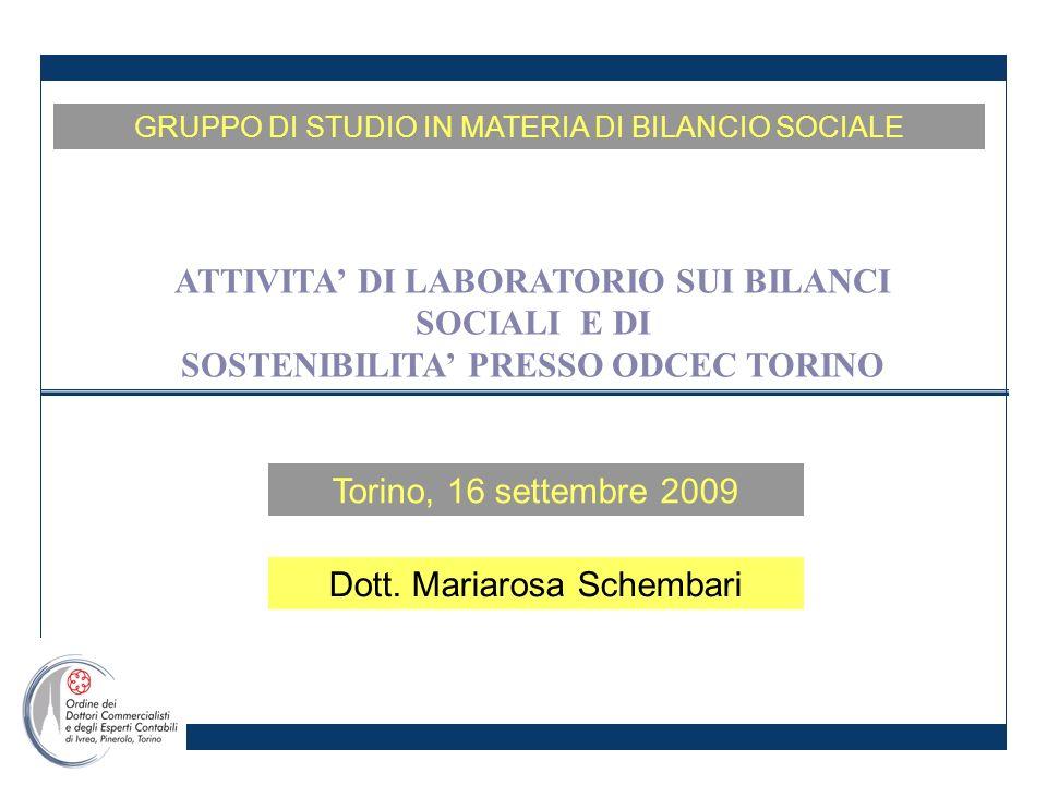 Torino, 16 settembre 2009 GRUPPO DI STUDIO IN MATERIA DI BILANCIO SOCIALE ATTIVITA DI LABORATORIO SUI BILANCI SOCIALI E DI SOSTENIBILITA PRESSO ODCEC