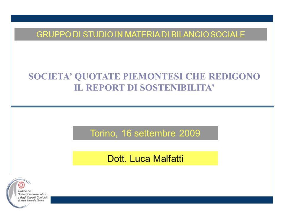 Torino, 16 settembre 2009 GRUPPO DI STUDIO IN MATERIA DI BILANCIO SOCIALE SOCIETA QUOTATE PIEMONTESI CHE REDIGONO IL REPORT DI SOSTENIBILITA Dott.