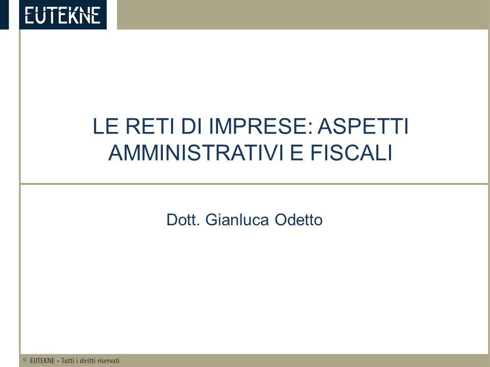 LE RETI DI IMPRESE: ASPETTI AMMINISTRATIVI E FISCALI Dott. Gianluca Odetto