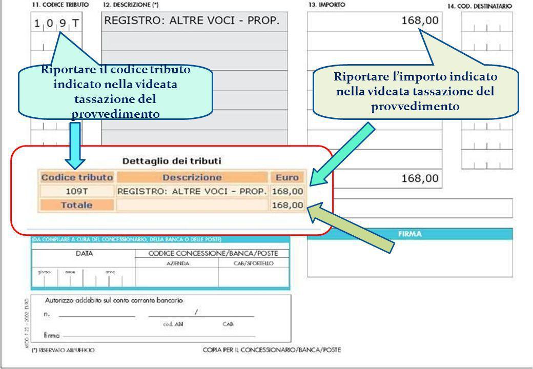 17 Riportare il codice tributo indicato nella videata tassazione del provvedimento Riportare limporto indicato nella videata tassazione del provvedime