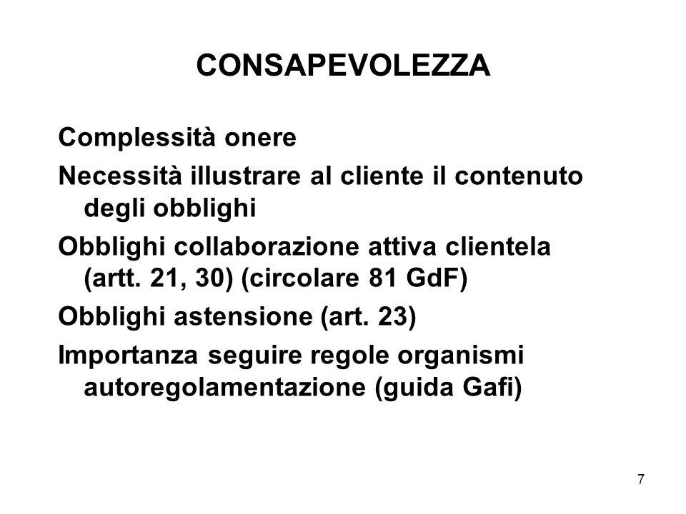 7 CONSAPEVOLEZZA Complessità onere Necessità illustrare al cliente il contenuto degli obblighi Obblighi collaborazione attiva clientela (artt. 21, 30)
