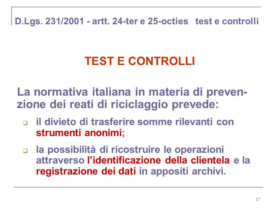 17 D.Lgs. 231/2001 - artt. 24-ter e 25-octies test e controlli TEST E CONTROLLI La normativa italiana in materia di preven- zione dei reati di ricicla