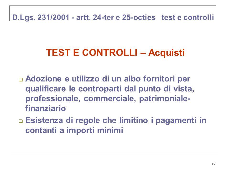 19 D.Lgs. 231/2001 - artt. 24-ter e 25-octies test e controlli TEST E CONTROLLI – Acquisti Adozione e utilizzo di un albo fornitori per qualificare le