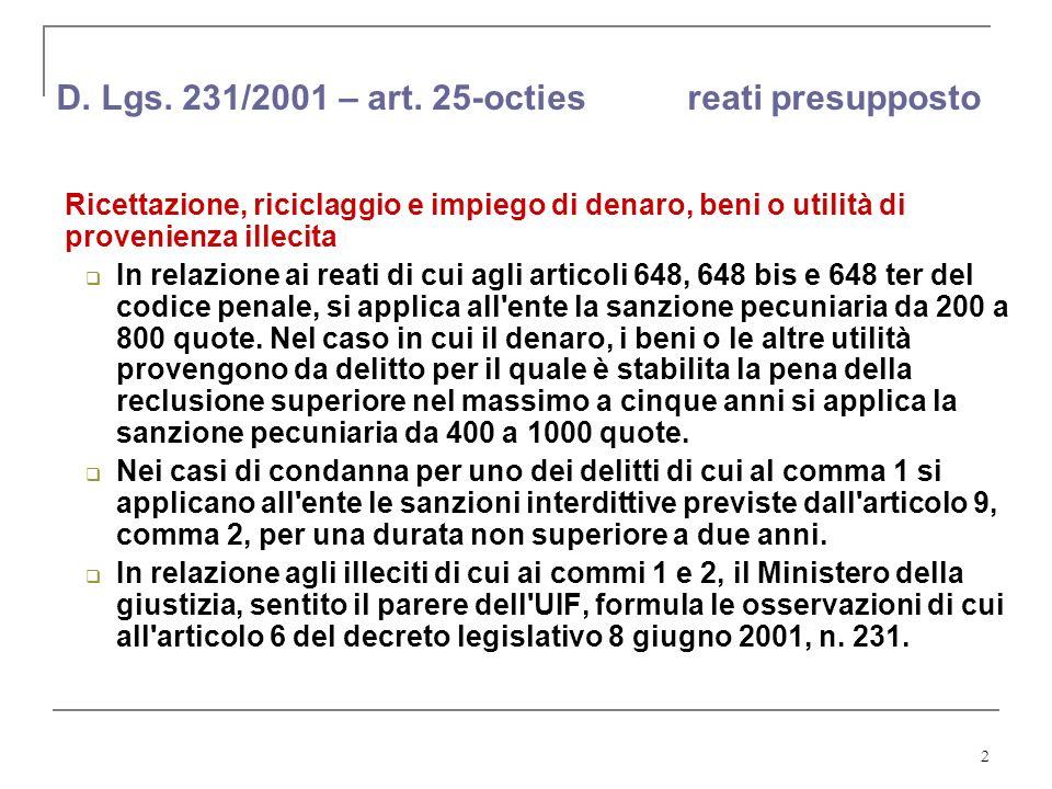 2 D. Lgs. 231/2001 – art. 25-octies reati presupposto Ricettazione, riciclaggio e impiego di denaro, beni o utilità di provenienza illecita In relazio