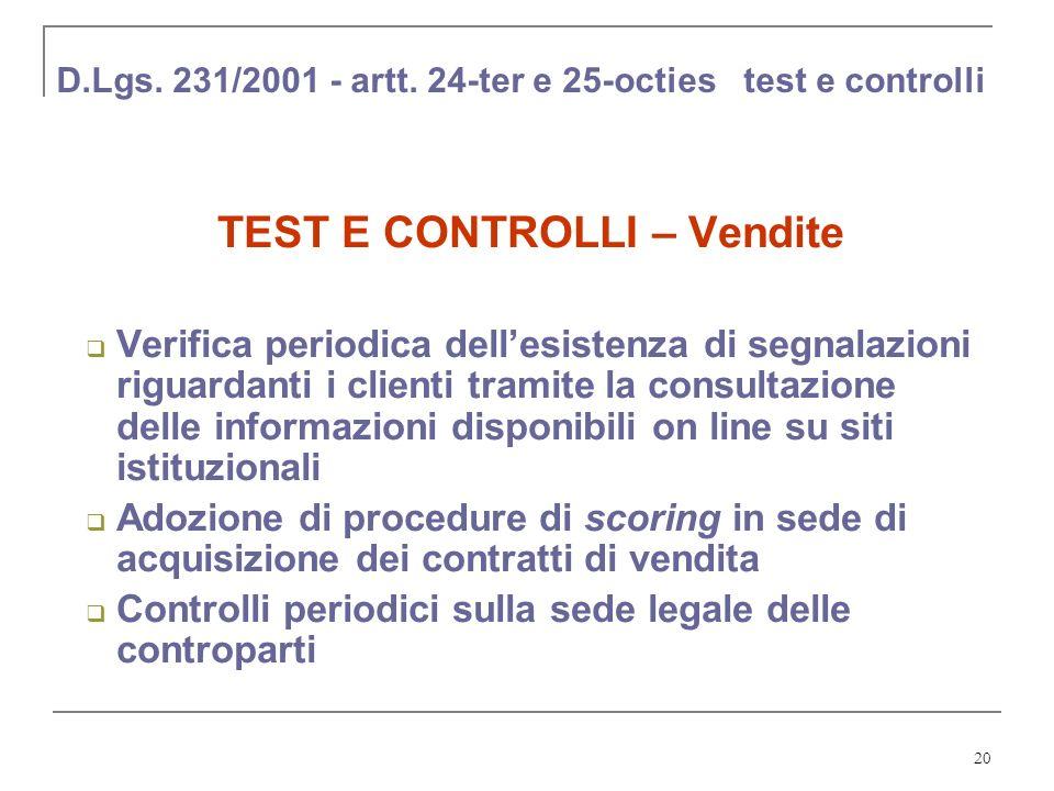 20 D.Lgs. 231/2001 - artt. 24-ter e 25-octies test e controlli TEST E CONTROLLI – Vendite Verifica periodica dellesistenza di segnalazioni riguardanti