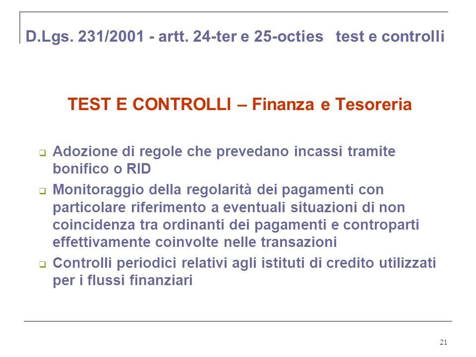 21 D.Lgs. 231/2001 - artt. 24-ter e 25-octies test e controlli TEST E CONTROLLI – Finanza e Tesoreria Adozione di regole che prevedano incassi tramite