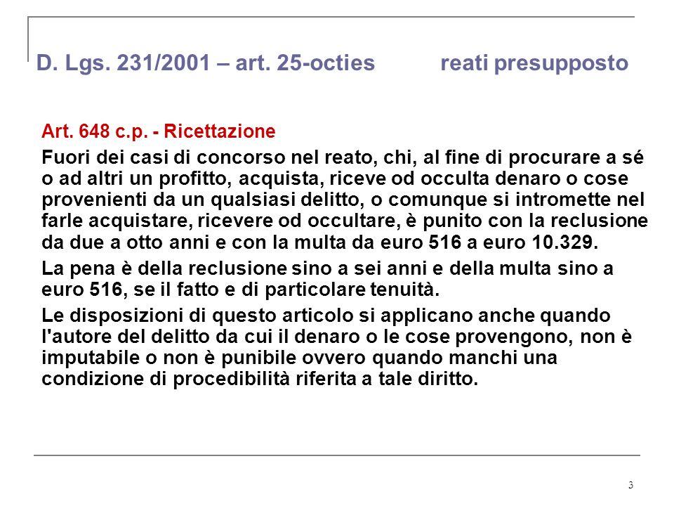 3 D. Lgs. 231/2001 – art. 25-octies reati presupposto Art. 648 c.p. - Ricettazione Fuori dei casi di concorso nel reato, chi, al fine di procurare a s