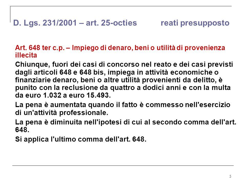 5 D. Lgs. 231/2001 – art. 25-octies reati presupposto Art. 648 ter c.p. – Impiego di denaro, beni o utilità di provenienza illecita Chiunque, fuori de