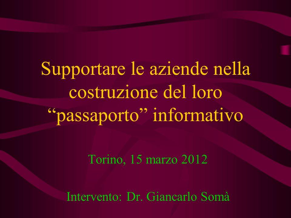Supportare le aziende nella costruzione del loro passaporto informativo Torino, 15 marzo 2012 Intervento: Dr. Giancarlo Somà
