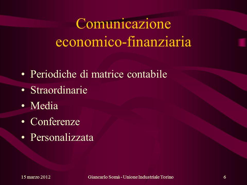 Comunicazione economico-finanziaria Periodiche di matrice contabile Straordinarie Media Conferenze Personalizzata Giancarlo Somà - Unione Industriale