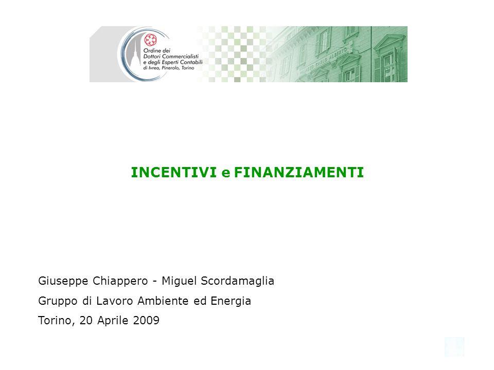 1 INCENTIVI e FINANZIAMENTI Giuseppe Chiappero - Miguel Scordamaglia Gruppo di Lavoro Ambiente ed Energia Torino, 20 Aprile 2009