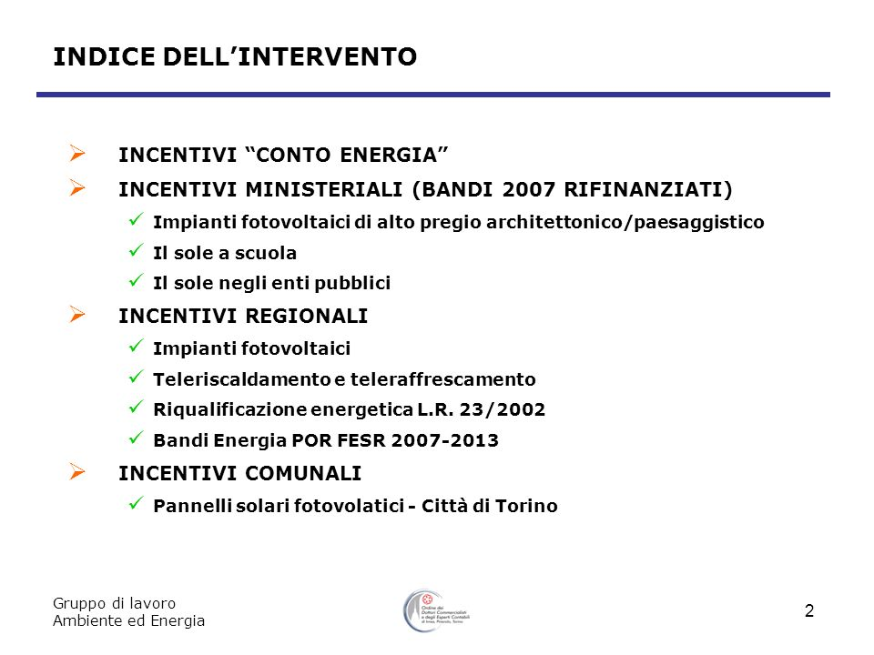 Gruppo di lavoro Ambiente ed Energia 2 INDICE DELLINTERVENTO INCENTIVI CONTO ENERGIA INCENTIVI MINISTERIALI (BANDI 2007 RIFINANZIATI) Impianti fotovol