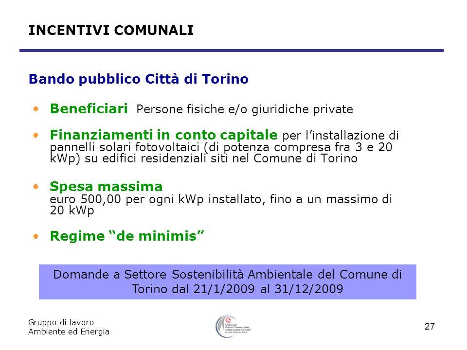 Gruppo di lavoro Ambiente ed Energia 27 Bando pubblico Città di Torino Beneficiari Persone fisiche e/o giuridiche private Finanziamenti in conto capit