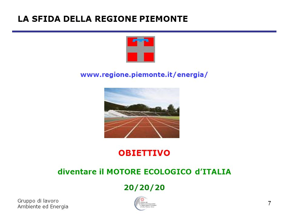Gruppo di lavoro Ambiente ed Energia 7 LA SFIDA DELLA REGIONE PIEMONTE www.regione.piemonte.it/energia/ OBIETTIVO diventare il MOTORE ECOLOGICO dITALI