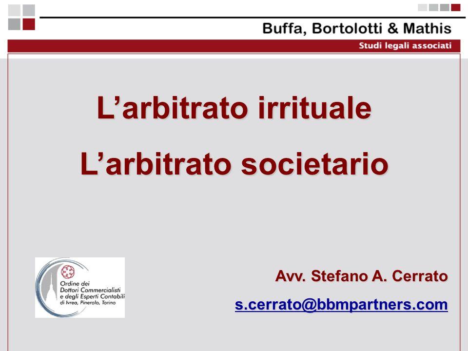 Larbitrato irrituale Larbitrato societario Avv. Stefano A. Cerrato s.cerrato@bbmpartners.com