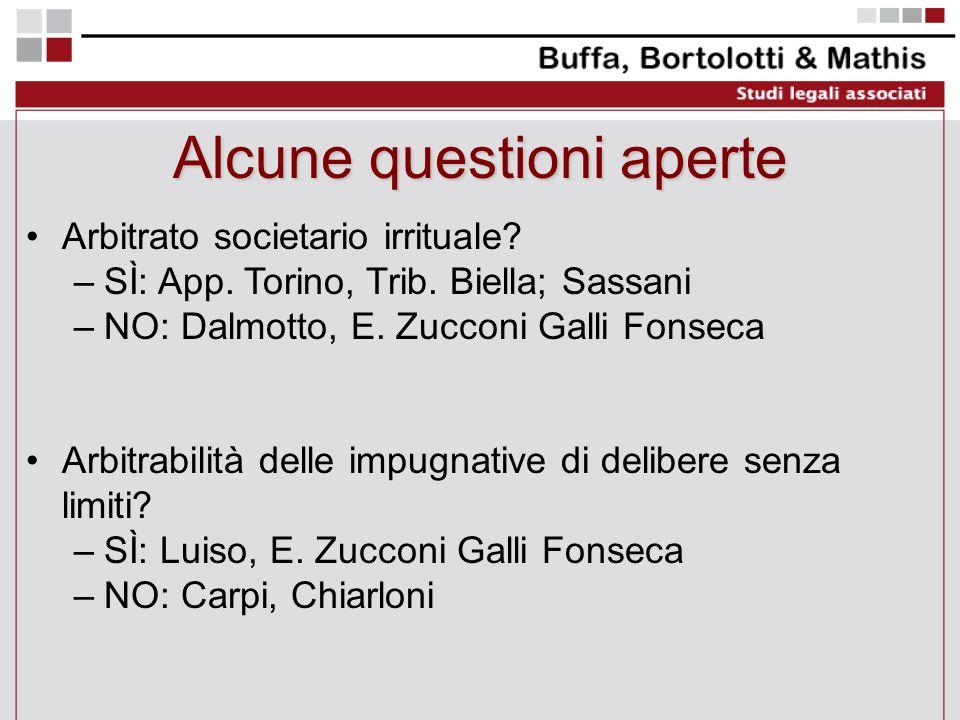 Alcune questioni aperte Arbitrato societario irrituale? –SÌ: App. Torino, Trib. Biella; Sassani –NO: Dalmotto, E. Zucconi Galli Fonseca Arbitrabilità