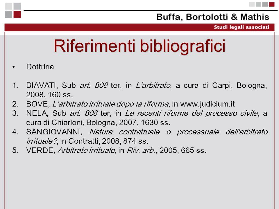 Riferimenti bibliografici Dottrina 1.BIAVATI, Sub art. 808 ter, in Larbitrato, a cura di Carpi, Bologna, 2008, 160 ss. 2.BOVE, Larbitrato irrituale do