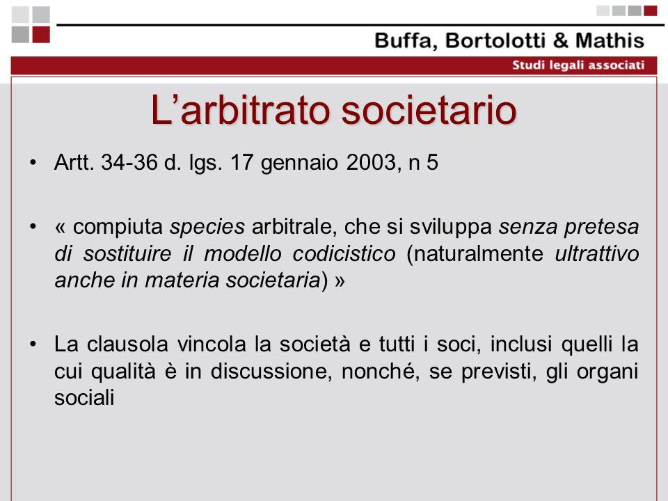 Larbitrato societario Artt. 34-36 d. lgs. 17 gennaio 2003, n 5 « compiuta species arbitrale, che si sviluppa senza pretesa di sostituire il modello co