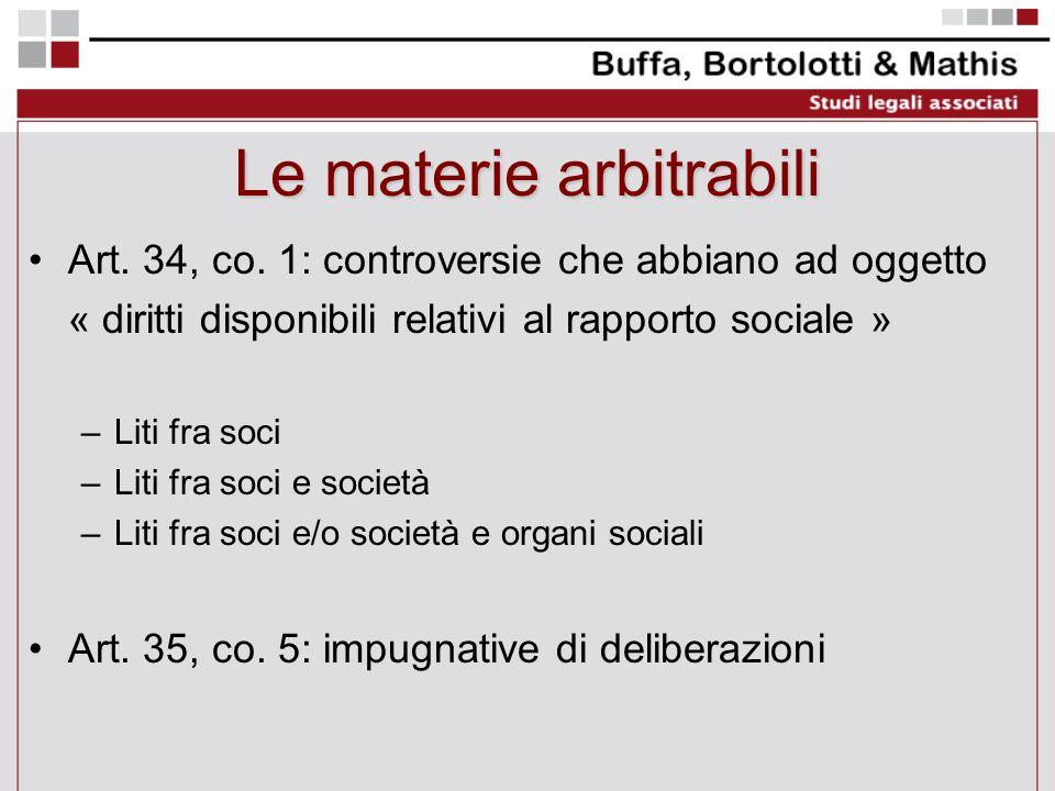 Le materie arbitrabili Art. 34, co. 1: controversie che abbiano ad oggetto « diritti disponibili relativi al rapporto sociale » –Liti fra soci –Liti f